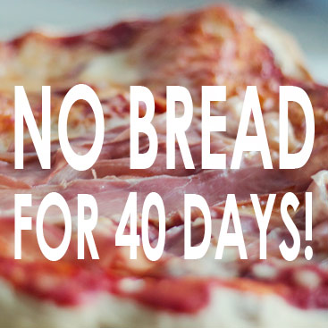 No Bread for 40 Days of Lent